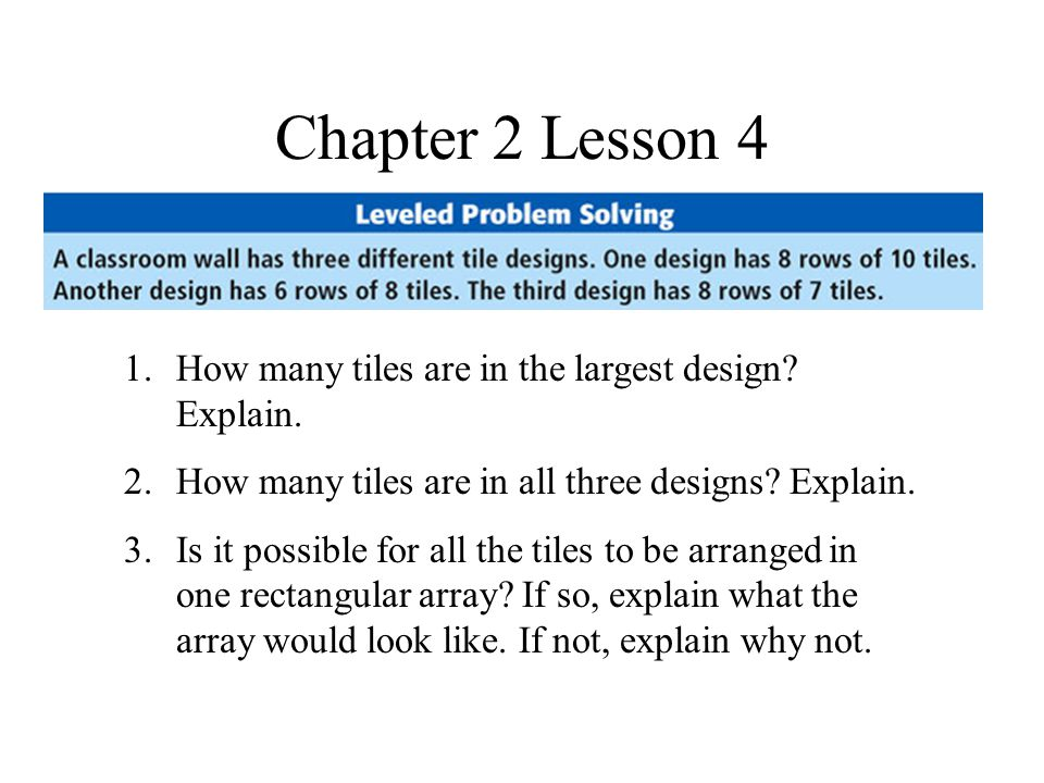 Chapter 2 Lesson 4 1.How many tiles are in the largest design.