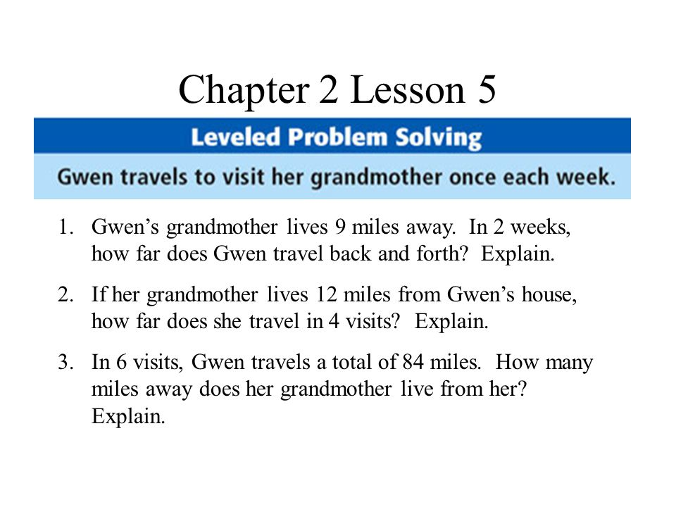 Chapter 2 Lesson 5 1.Gwen's grandmother lives 9 miles away.