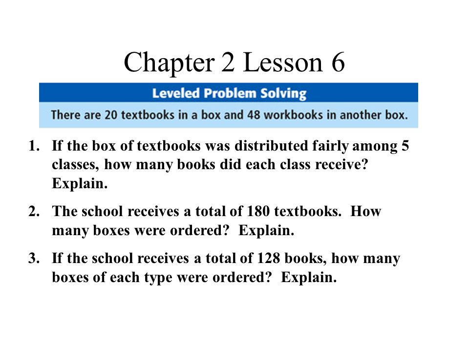 Chapter 2 Lesson 6 1.If the box of textbooks was distributed fairly among 5 classes, how many books did each class receive.