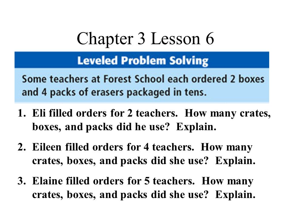 Chapter 3 Lesson 6 1.Eli filled orders for 2 teachers.