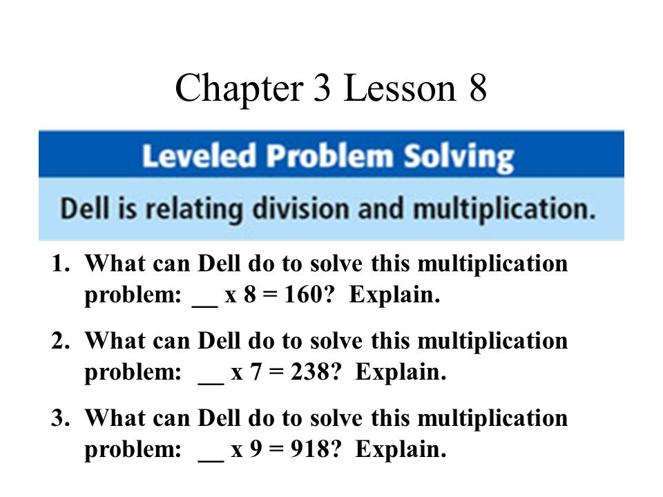 Chapter 3 Lesson 8 1.What can Dell do to solve this multiplication problem: __ x 8 = 160.