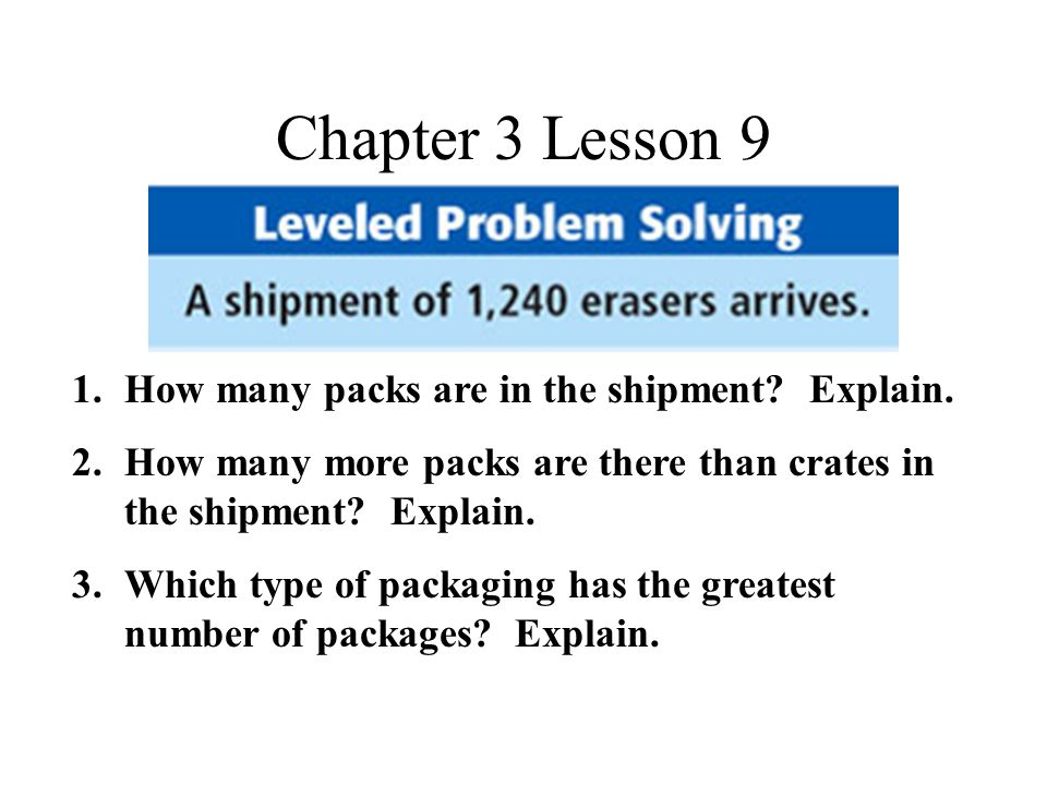 Chapter 3 Lesson 9 1.How many packs are in the shipment.
