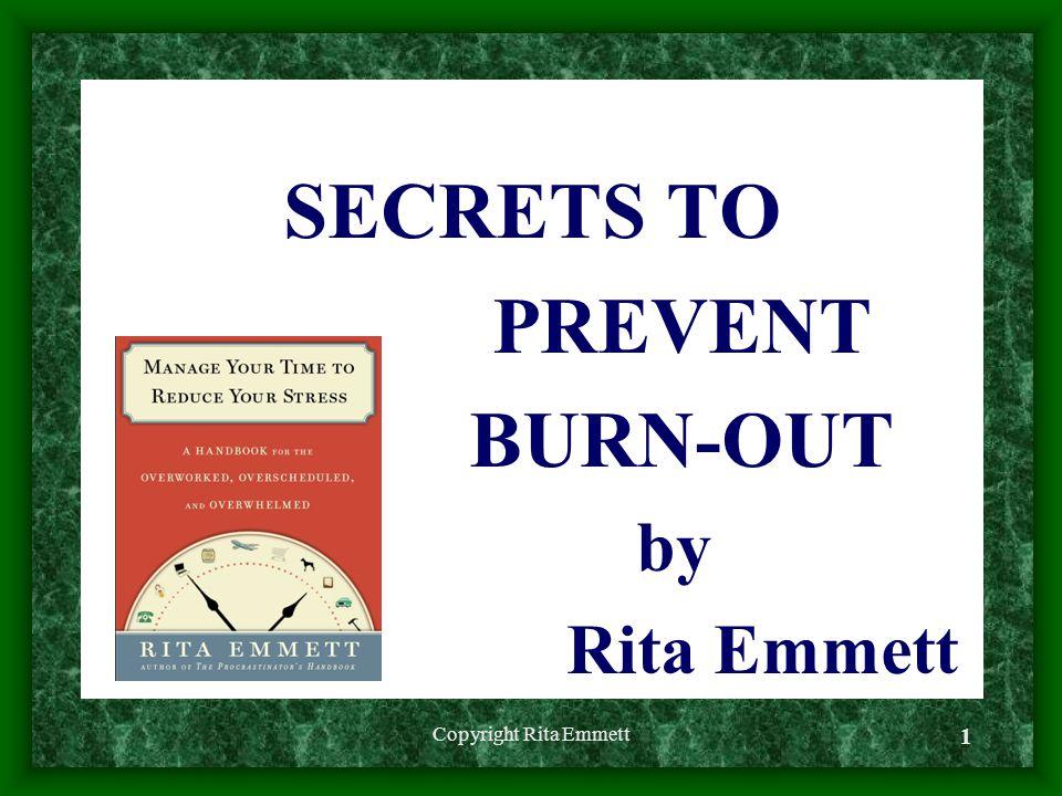 Copyright Rita Emmett 1 SECRETS TO PREVENT BURN-OUT by Rita Emmett
