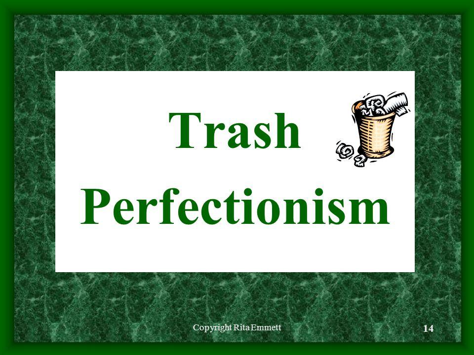 Trash Perfectionism Copyright Rita Emmett 14