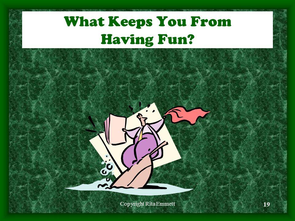 Copyright Rita Emmett 19 What Keeps You From Having Fun