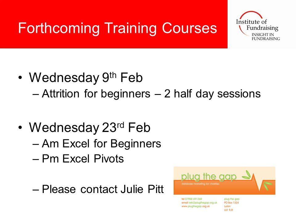 Forthcoming Training Courses Wednesday 9 th Feb –Attrition for beginners – 2 half day sessions Wednesday 23 rd Feb –Am Excel for Beginners –Pm Excel Pivots –Please contact Julie Pitt