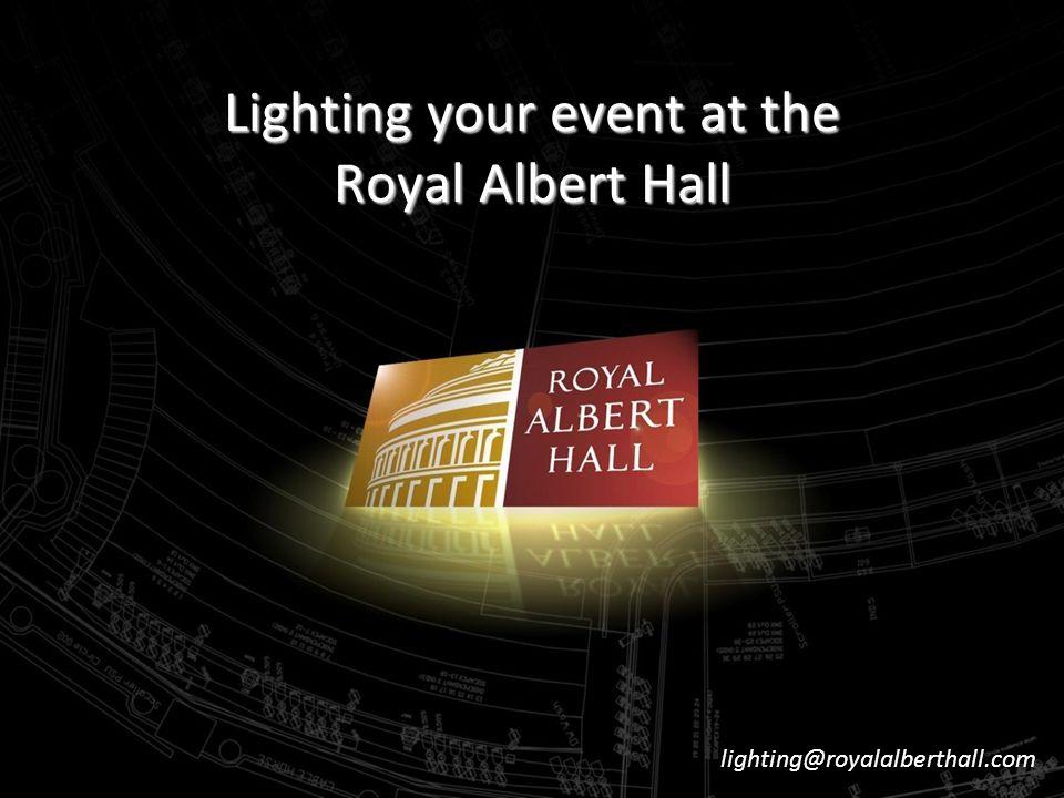 Lighting your event at the Royal Albert Hall lighting@royalalberthall.com