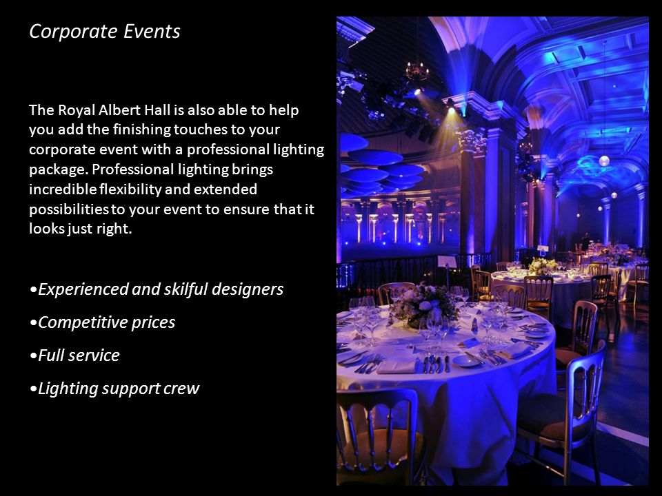 The Royal Albert Hall is also able to help you add the finishing touches to your corporate event with a professional lighting package.