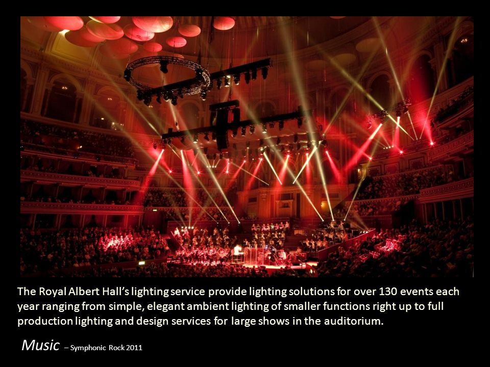 The Royal Albert Hall's lighting service provide lighting solutions for over 130 events each year ranging from simple, elegant ambient lighting of smaller functions right up to full production lighting and design services for large shows in the auditorium.