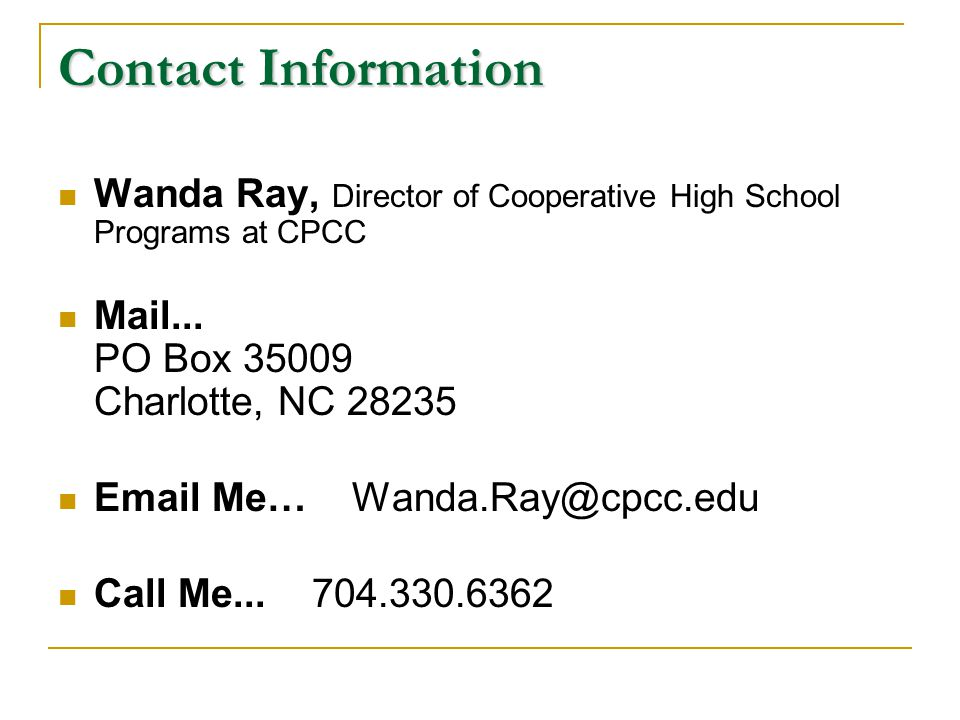 Contact Information Wanda Ray, Director of Cooperative High School Programs at CPCC Mail... PO Box 35009 Charlotte, NC 28235 Email Me… Wanda.Ray@cpcc.
