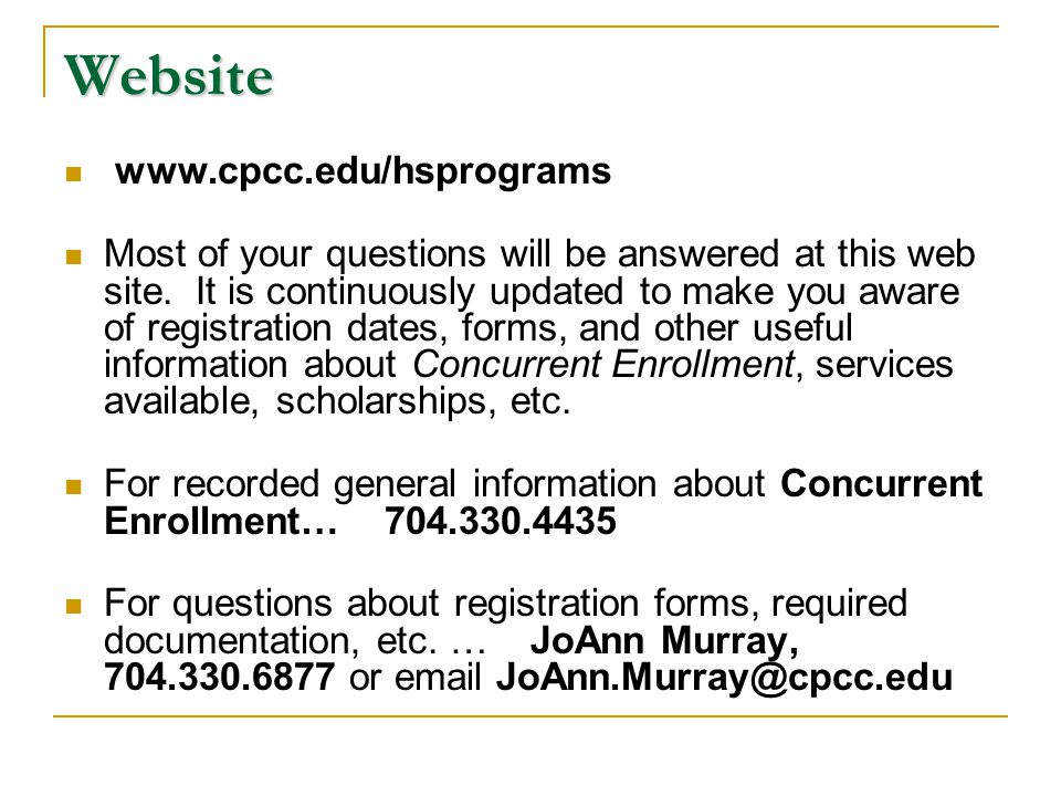 Website www.cpcc.edu/hsprograms Most of your questions will be answered at this web site. It is continuously updated to make you aware of registration
