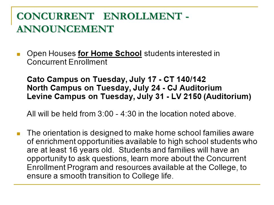 CONCURRENT ENROLLMENT - ANNOUNCEMENT Open Houses for Home School students interested in Concurrent Enrollment Cato Campus on Tuesday, July 17 - CT 140