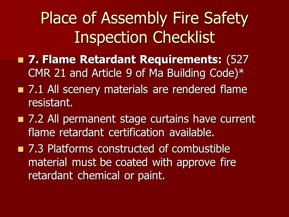 Place of Assembly Fire Safety Inspection Checklist 7. Flame Retardant Requirements: (527 CMR 21 and Article 9 of Ma Building Code)* 7. Flame Retardant