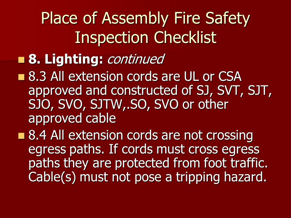 Place of Assembly Fire Safety Inspection Checklist 8. Lighting: continued 8. Lighting: continued 8.3 All extension cords are UL or CSA approved and co