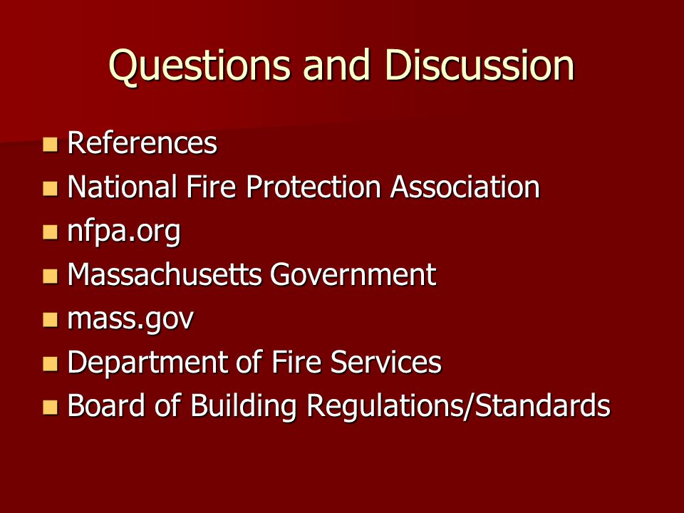 Questions and Discussion References References National Fire Protection Association National Fire Protection Association nfpa.org nfpa.org Massachuset