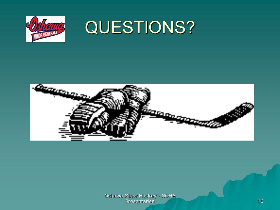 Oshawa Minor Hockey - NOHA Presentation 16 QUESTIONS?