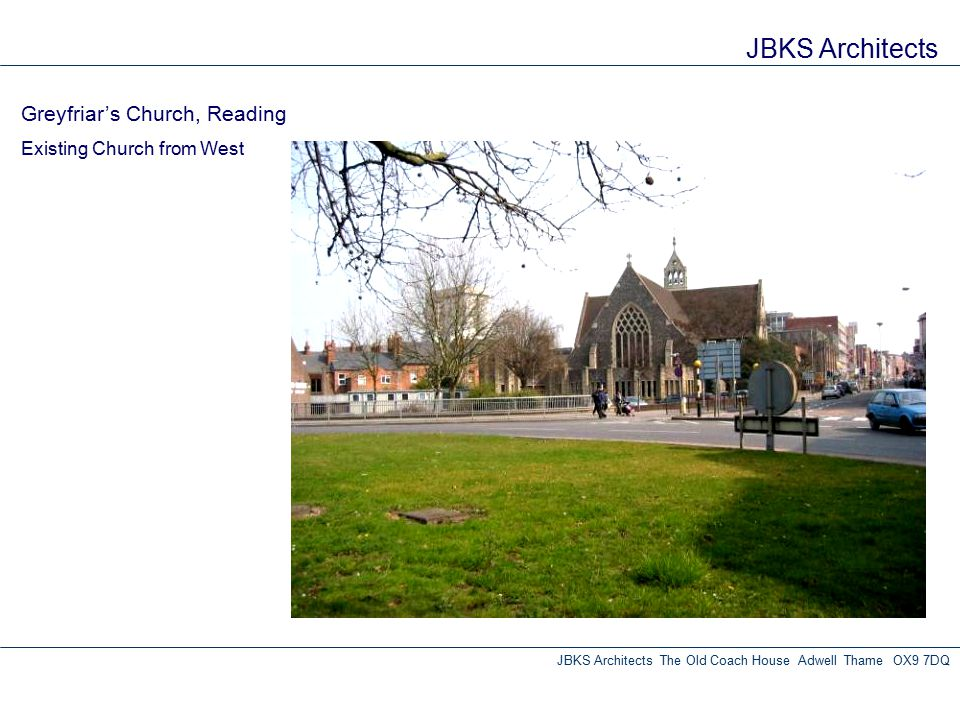JBKS Architects Greyfriar's Church, Reading Existing Church from West JBKS Architects The Old Coach House Adwell Thame OX9 7DQ