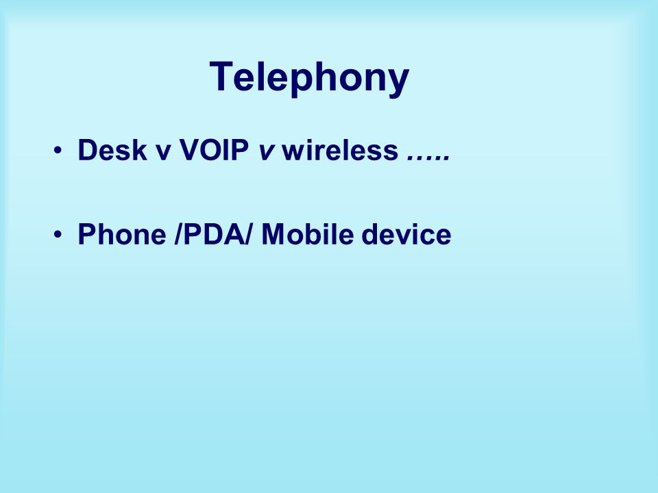Telephony Desk v VOIP v wireless ….. Phone /PDA/ Mobile device