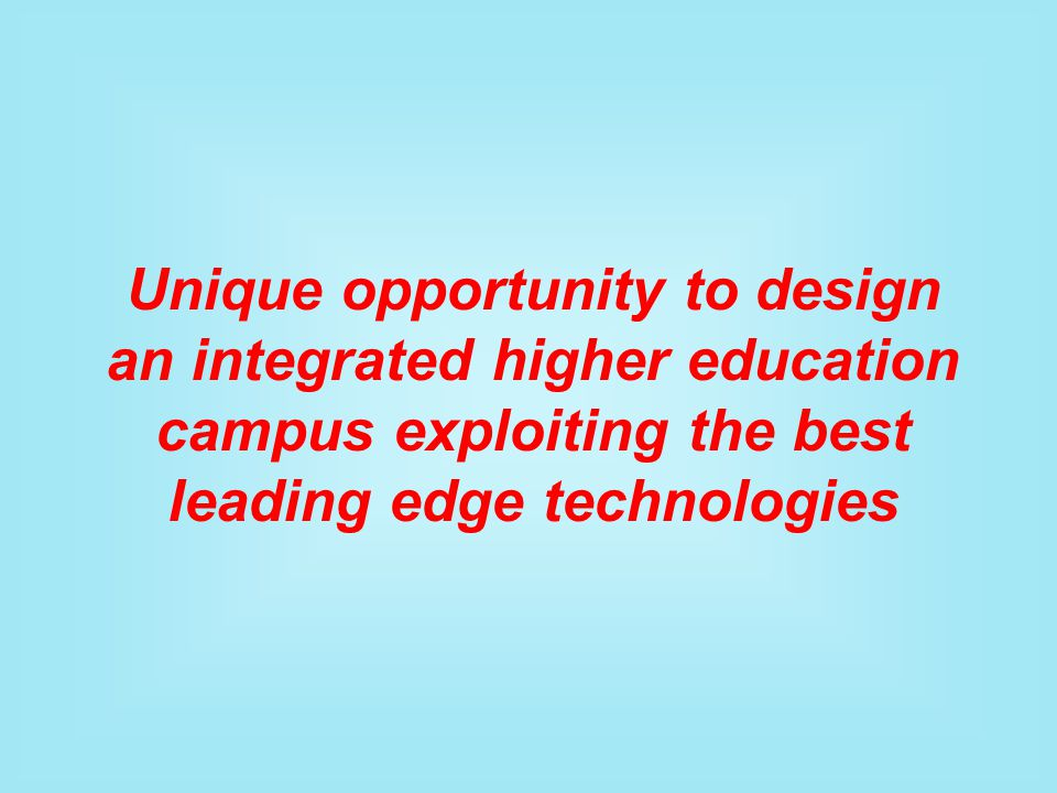 Unique opportunity to design an integrated higher education campus exploiting the best leading edge technologies