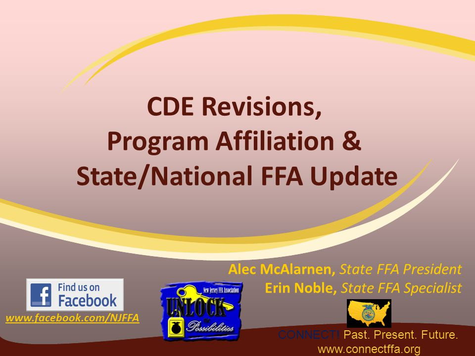 CDE Revisions, Program Affiliation & State/National FFA Update Alec McAlarnen, State FFA President Erin Noble, State FFA Specialist CONNECT.
