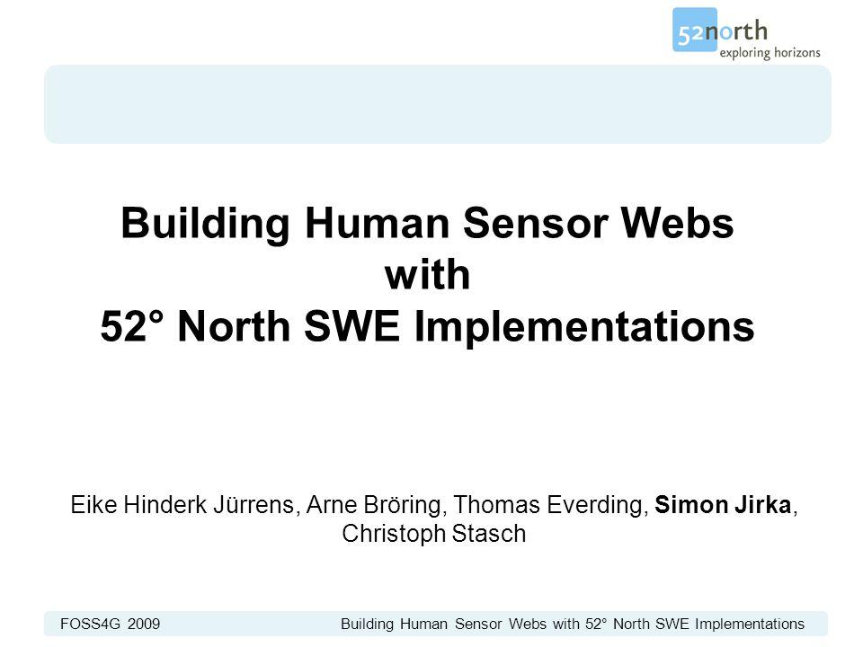FOSS4G 2009 Building Human Sensor Webs with 52° North SWE Implementations Building Human Sensor Webs with 52° North SWE Implementations Eike Hinderk J