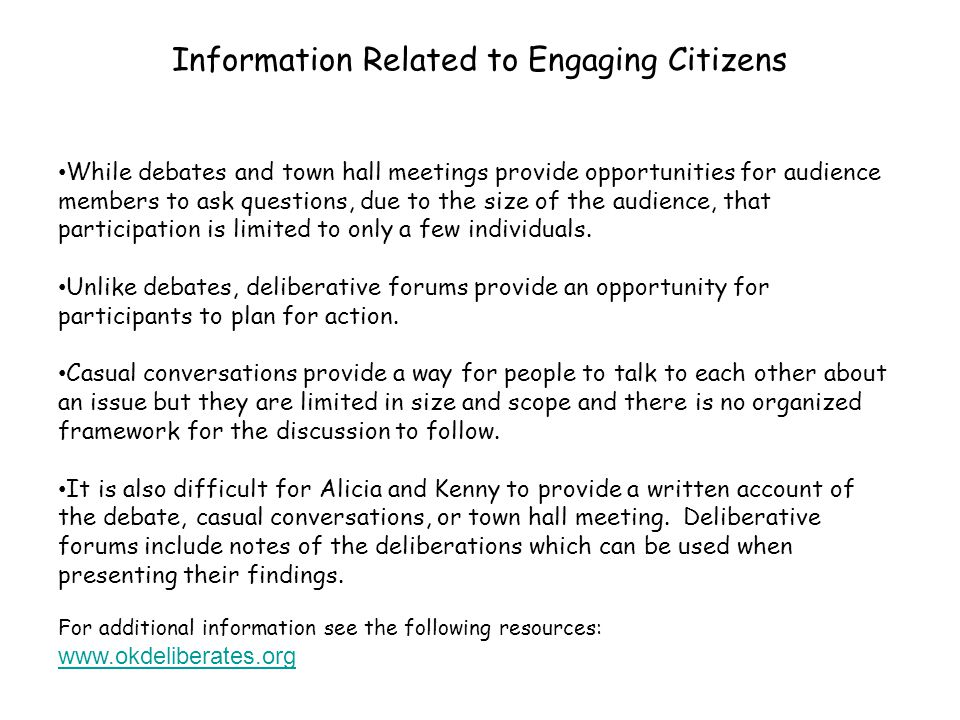 Information Related to Engaging Citizens While debates and town hall meetings provide opportunities for audience members to ask questions, due to the size of the audience, that participation is limited to only a few individuals.
