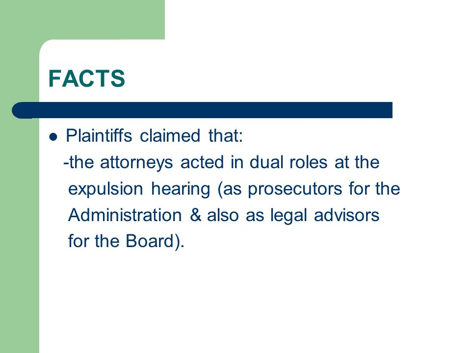 FACTS Plaintiffs claimed that: -the attorneys acted in dual roles at the expulsion hearing (as prosecutors for the Administration & also as legal advisors for the Board).