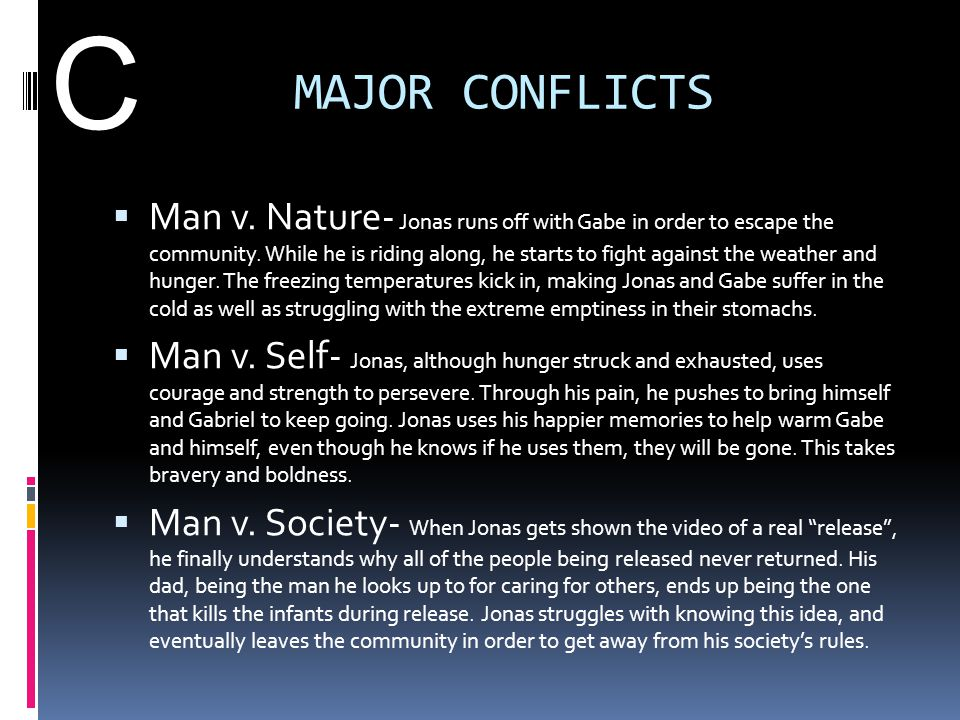 MAJOR CONFLICTS  Man v. Nature- Jonas runs off with Gabe in order to escape the community. While he is riding along, he starts to fight against the w