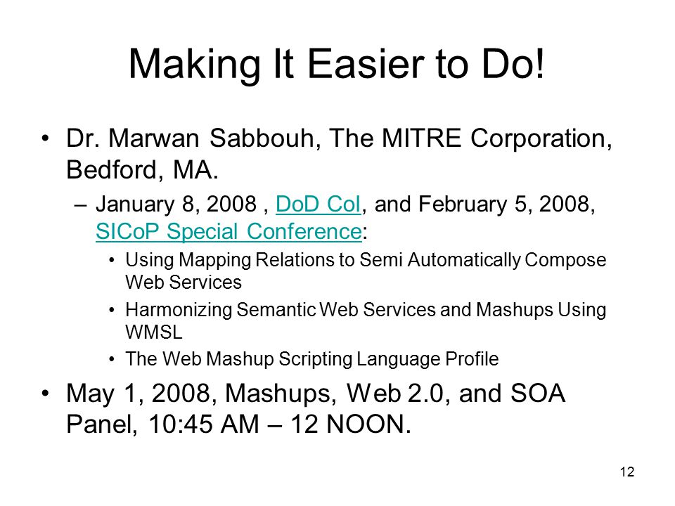 12 Making It Easier to Do. Dr. Marwan Sabbouh, The MITRE Corporation, Bedford, MA.