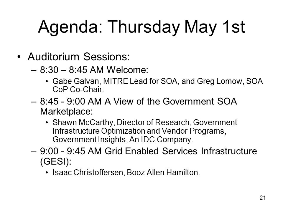 21 Agenda: Thursday May 1st Auditorium Sessions: –8:30 – 8:45 AM Welcome: Gabe Galvan, MITRE Lead for SOA, and Greg Lomow, SOA CoP Co-Chair.