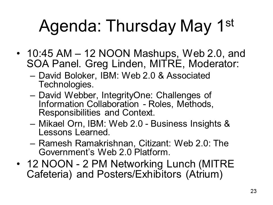 23 Agenda: Thursday May 1 st 10:45 AM – 12 NOON Mashups, Web 2.0, and SOA Panel.