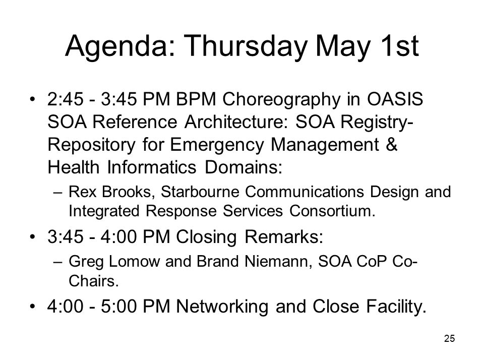 25 Agenda: Thursday May 1st 2:45 - 3:45 PM BPM Choreography in OASIS SOA Reference Architecture: SOA Registry- Repository for Emergency Management & Health Informatics Domains: –Rex Brooks, Starbourne Communications Design and Integrated Response Services Consortium.