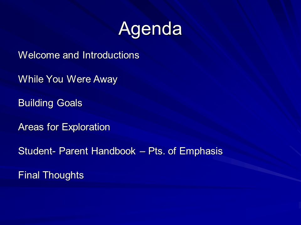 Agenda Welcome and Introductions While You Were Away Building Goals Areas for Exploration Student- Parent Handbook – Pts.