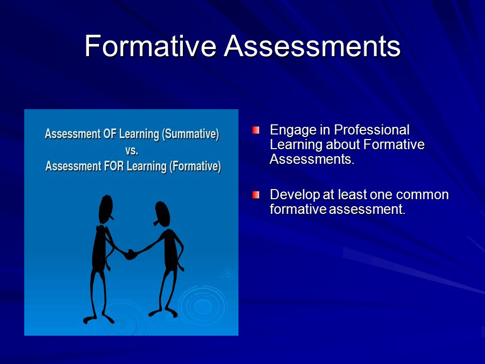 Formative Assessments Engage in Professional Learning about Formative Assessments. Develop at least one common formative assessment.
