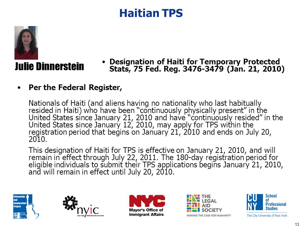 "13 Haitian TPS Per the Federal Register, Nationals of Haiti (and aliens having no nationality who last habitually resided in Haiti) who have been ""con"