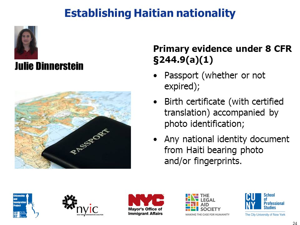 24 Establishing Haitian nationality Primary evidence under 8 CFR §244.9(a)(1) Passport (whether or not expired); Birth certificate (with certified tra