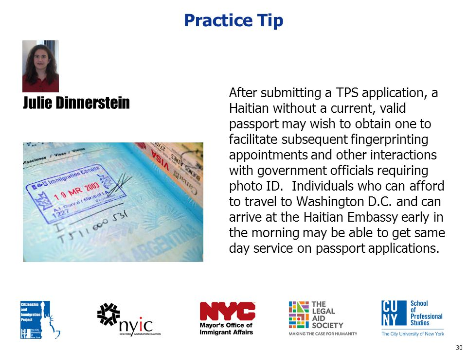 30 Practice Tip After submitting a TPS application, a Haitian without a current, valid passport may wish to obtain one to facilitate subsequent finger