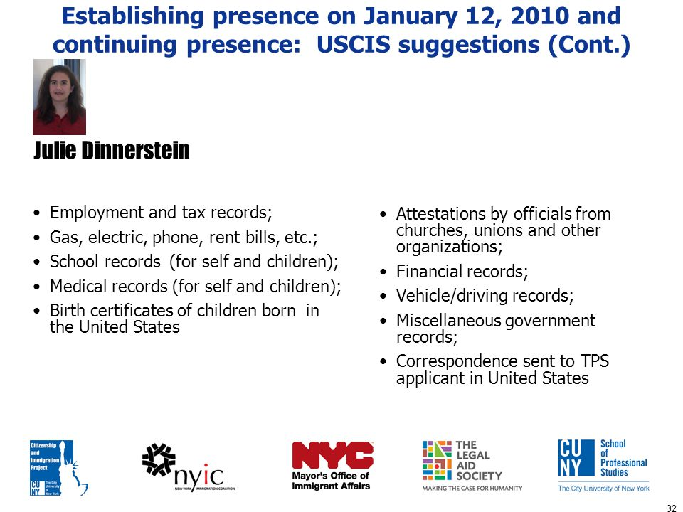 32 Establishing presence on January 12, 2010 and continuing presence: USCIS suggestions (Cont.) Employment and tax records; Gas, electric, phone, rent