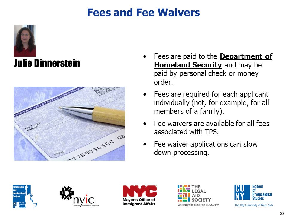 33 Fees and Fee Waivers Fees are paid to the Department of Homeland Security and may be paid by personal check or money order. Fees are required for e