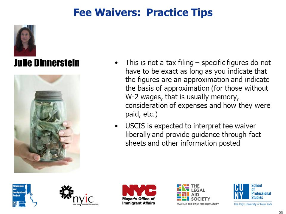 39 Fee Waivers: Practice Tips This is not a tax filing – specific figures do not have to be exact as long as you indicate that the figures are an appr