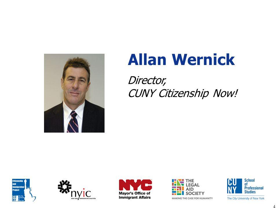 4 Allan Wernick Director, CUNY Citizenship Now!