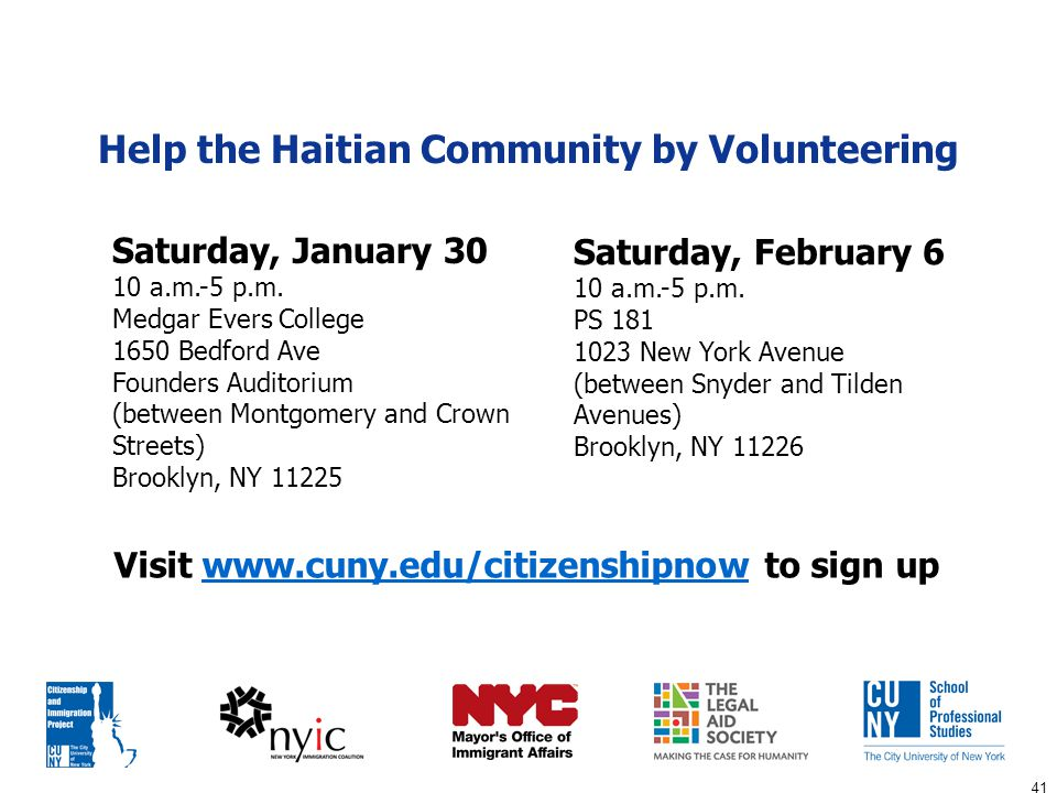 41 Help the Haitian Community by Volunteering Saturday, January 30 10 a.m.-5 p.m. Medgar Evers College 1650 Bedford Ave Founders Auditorium (between M
