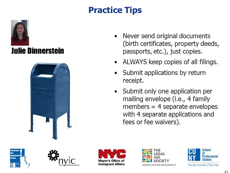 43 Practice Tips Never send original documents (birth certificates, property deeds, passports, etc.), just copies.
