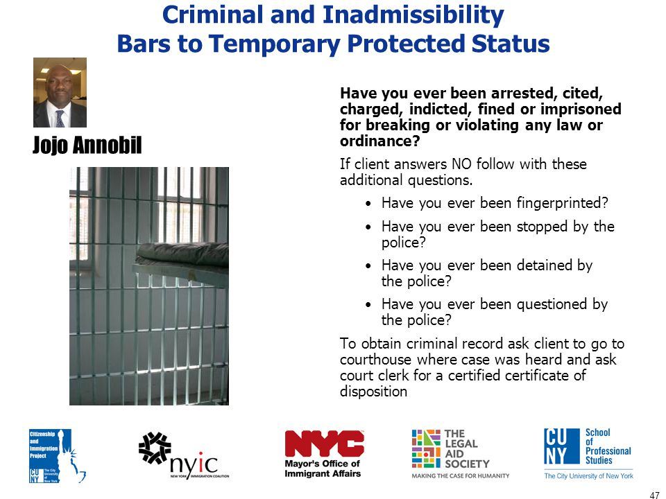47 Criminal and Inadmissibility Bars to Temporary Protected Status Have you ever been arrested, cited, charged, indicted, fined or imprisoned for brea