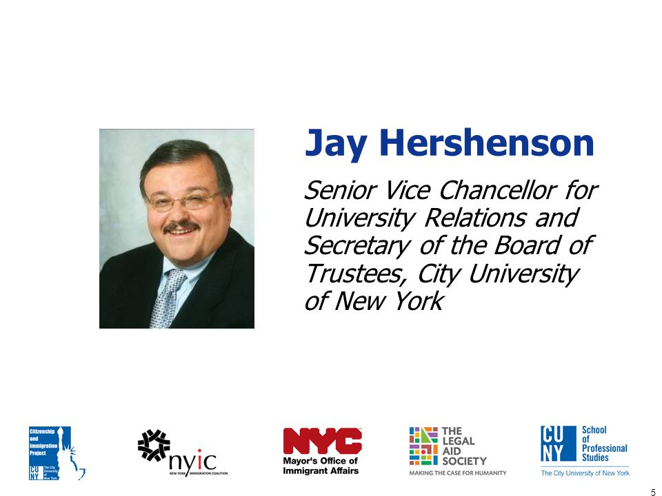 5 Jay Hershenson Senior Vice Chancellor for University Relations and Secretary of the Board of Trustees, City University of New York
