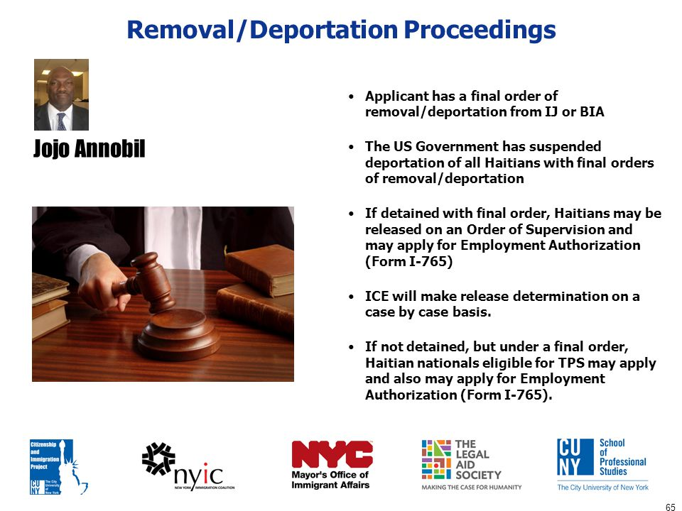 65 Removal/Deportation Proceedings Applicant has a final order of removal/deportation from IJ or BIA The US Government has suspended deportation of al