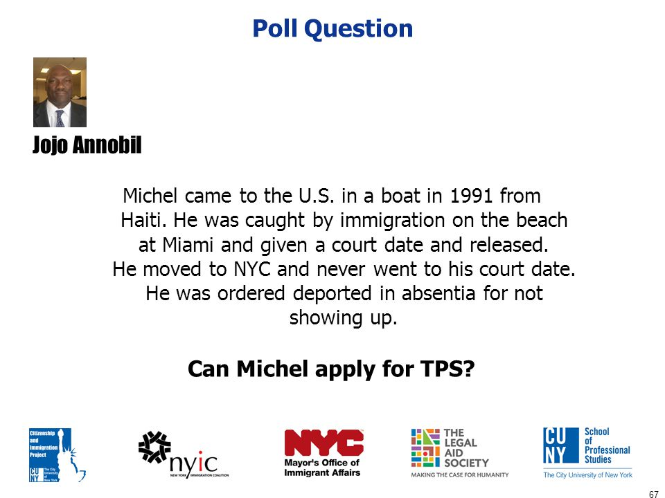 67 Poll Question Can Michel apply for TPS? Michel came to the U.S. in a boat in 1991 from Haiti. He was caught by immigration on the beach at Miami an