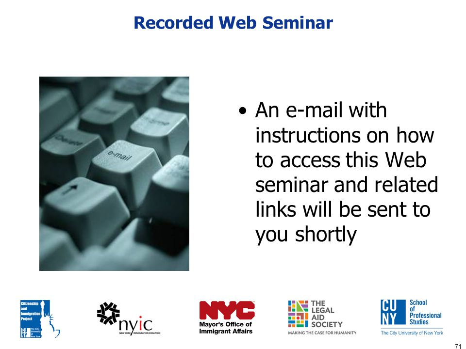 71 Recorded Web Seminar An e-mail with instructions on how to access this Web seminar and related links will be sent to you shortly