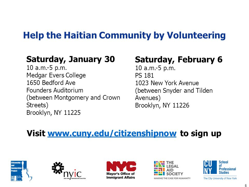 8 Help the Haitian Community by Volunteering Saturday, January 30 10 a.m.-5 p.m. Medgar Evers College 1650 Bedford Ave Founders Auditorium (between Mo