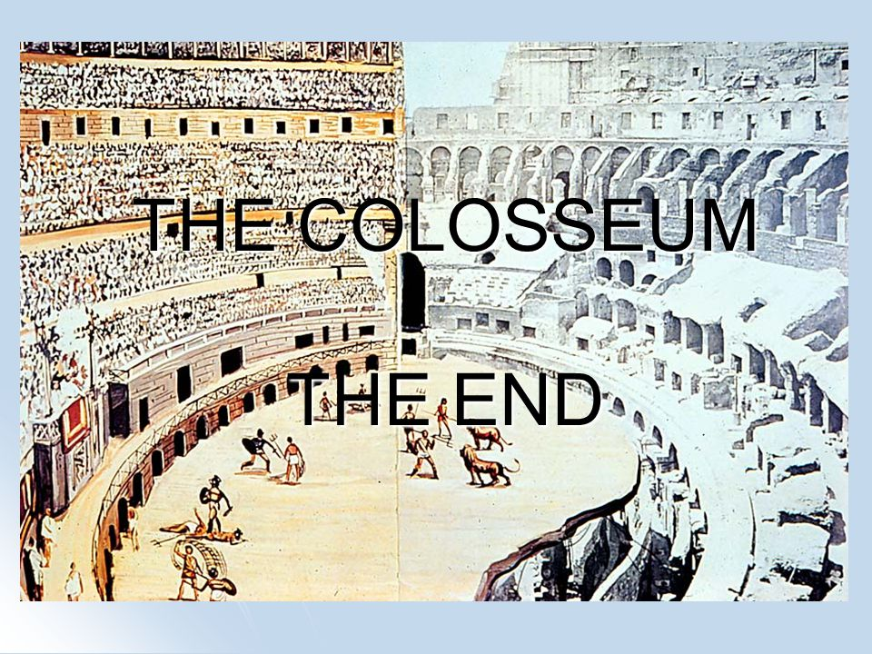 THE COLOSSEUM THE END